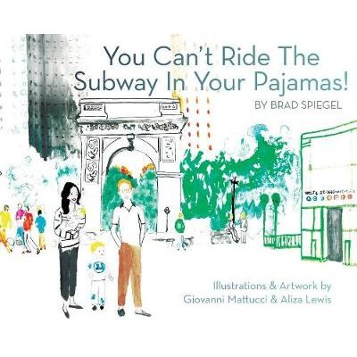 You Can't Ride the Subway in Your Pajamas! (Hardcover): Brad Spiegel