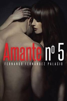 Amante Numero Cinco (Spanish, Electronic book text): Fernando Fernandez Palacio