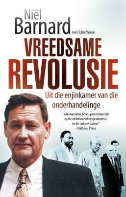 Vreedsame Revolusie - Uit Die Enjinkamer Van Die Onderhandelinge (Afrikaans, Paperback): Niel Barnard, Tobie Wiese