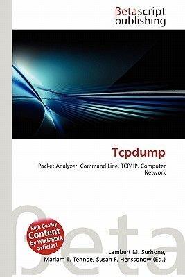 Tcpdump (Paperback): Lambert M. Surhone, Mariam T. Tennoe, Susan F. Henssonow