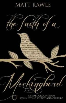 The Faith of a Mockingbird - A Small Group Study Connecting Christ and Culture (Electronic book text): Matt Rawle