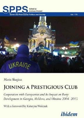 Joining a Prestigious Club - Cooperation with Europarties and Its Impact on Party Development in Georgia, Moldova, and Ukraine...