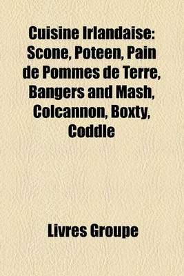 Cuisine Irlandaise - Scone, Poteen, Pain de Pommes de Terre, Bangers and MASH, Colcannon, Boxty, Coddle (English, French,...