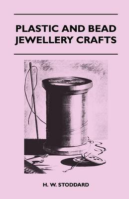 Plastic and Bead Jewellery Crafts (Paperback): H. W. Stoddard