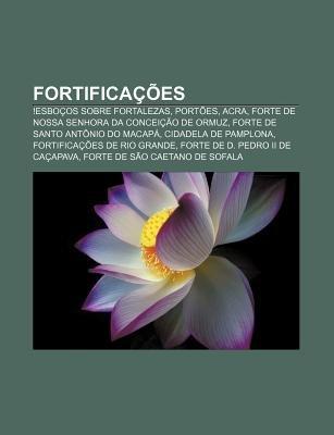 Fortificacoes - !Esbocos Sobre Fortalezas, Portoes, Acra, Forte de Nossa Senhora Da Conceicao de Ormuz, Forte de Santo Antonio...