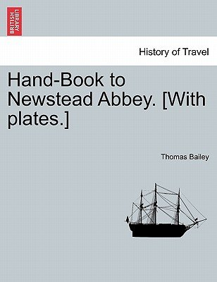 Hand-Book to Newstead Abbey. [With Plates.] (Paperback): Thomas Bailey