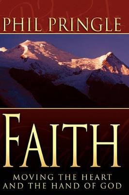 Faith - Moving the Heart and Hand of God (Paperback): Phil Pringle