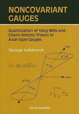 Noncovariant Gauges - Quantization of Yang Mills and Chern-Simons Theory in Axialtype Gauges (Hardcover): George Leibbrandt