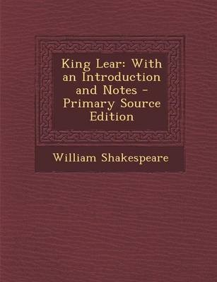 King Lear - With an Introduction and Notes - Primary Source Edition (Paperback, Primary Source ed.): William Shakespeare