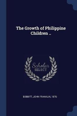The Growth of Philippine Children .. (Paperback): John Franklin 1876 Bobbitt