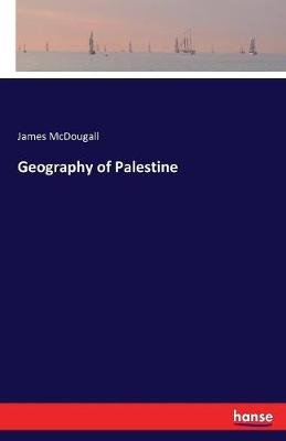 Geography of Palestine (Paperback): James McDougall