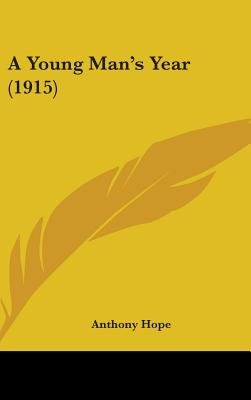 A Young Man's Year (1915) (Hardcover): Anthony Hope