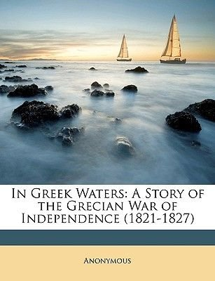 In Greek Waters - A Story of the Grecian War of Independence (1821-1827) (Paperback): Anonymous