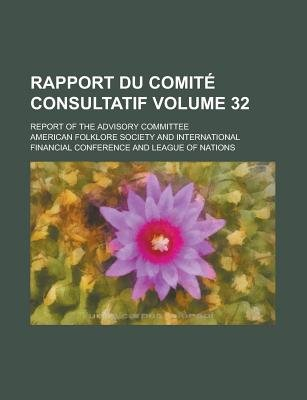 Rapport Du Comite Consultatif; Report of the Advisory Committee Volume 32 (Paperback): American Folklore Society