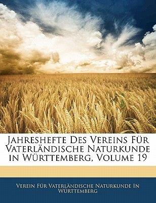 Jahreshefte Des Vereins Fur Vaterlandische Naturkunde in Wurttemberg, Volume 19 (English, German, Paperback): Verein Fr...