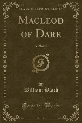 MacLeod of Dare - A Novel (Classic Reprint) (Paperback): William Black