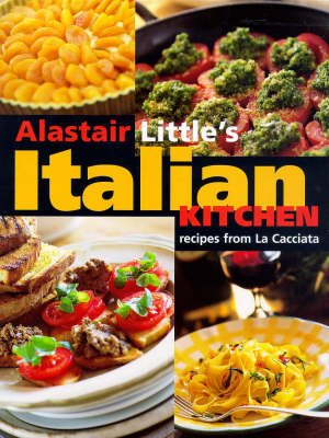"Alistair Little's Italian Kitchen - Recipes from ""La Cacciata"" (Paperback, New Ed): Alastair Little"