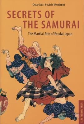 Secrets of the Samurai - The Martial Arts of Feudal Japan (Paperback, New edition): Oscar Ratti, Adele Westbrook