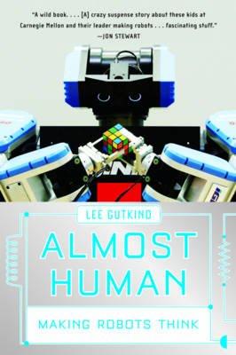 Almost Human - Making Robots Think (Paperback): Lee Gutkind