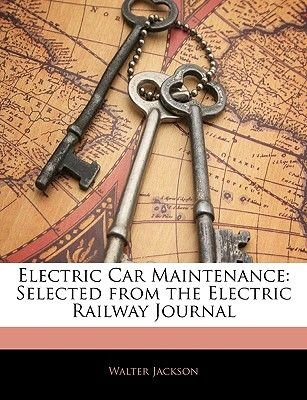 Electric Car Maintenance - Selected from the Electric Railway Journal (Paperback): Walter Jackson