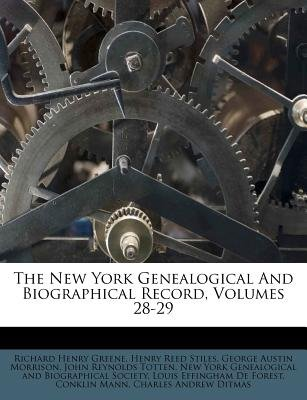 The New York Genealogical and Biographical Record, Volumes 28-29 (Paperback): Richard Henry Greene