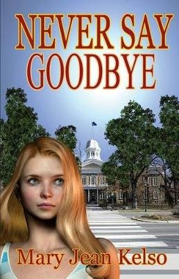 Never Say Goodbye (Paperback): Mary Jean Kelso
