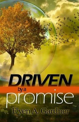 Driven by a Promise - The Relentless Journey to Your Dream (Paperback): E'yen A Gardner