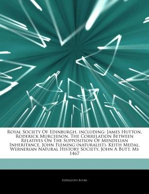 Articles on Royal Society of Edinburgh, Including - James Hutton, Roderick Murchison, the Correlation Between Relatives on the...