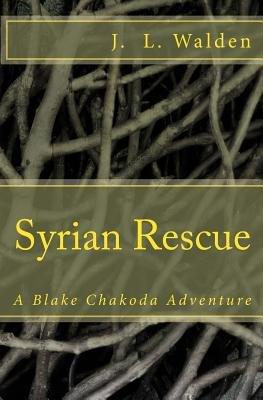 Syrian Rescue (Paperback): MR J. L. Walden