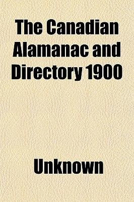 The Canadian Alamanac and Directory 1900 (Paperback): Unknown