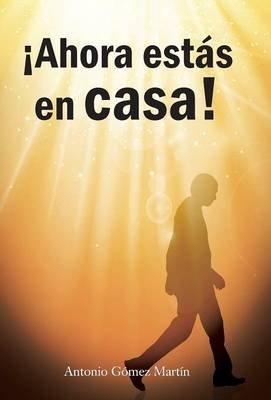 Ahora Estas En Casa! (English, Spanish, Hardcover): Antonio Gomez Martin