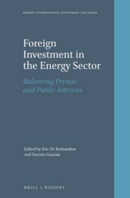 Foreign Investment in the Energy Sector - Balancing Private and Public Interests (Hardcover, XXVI, 286 Pp.): Eric Brabandere,...
