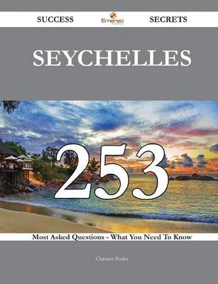 Seychelles 253 Success Secrets - 253 Most Asked Questions on Seychelles - What You Need to Know (Paperback): Clarence Butler