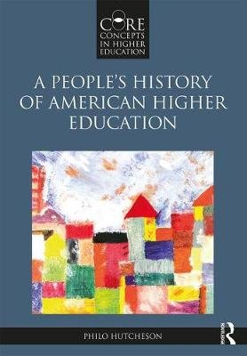 A People's History of American Higher Education (Paperback): Philo A. Hutcheson