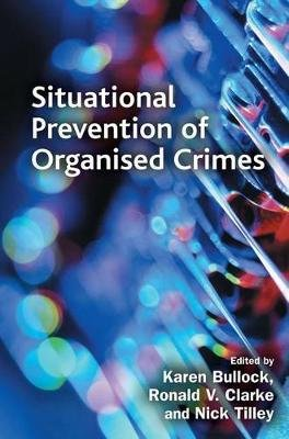 Situational Prevention of Organised Crimes (Electronic book text): Ronald V. Clarke, Nick Tilley