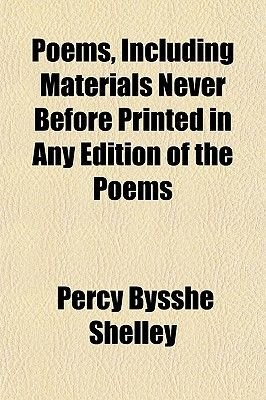 Poems, Including Materials Never Before Printed in Any Edition of the Poems (Paperback): Percy Bysshe Shelley