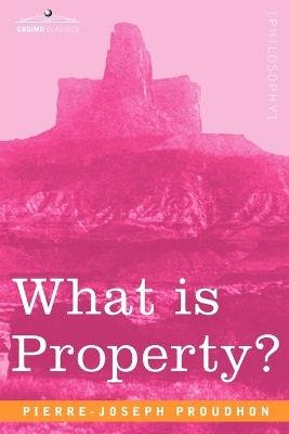 What Is Property? (Paperback): Pierre-Joseph Proudhon