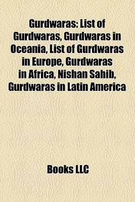 Gurdwaras - Gurdwaras in Africa, Gurdwaras in Asia, Gurdwaras in Canada, Gurdwaras in the United Kingdom, Gurdwaras in the...
