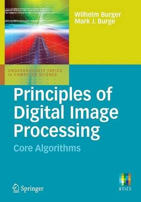 Principles of Digital Image Processing - Core Algorithms (Mixed media product, 2009 ed.): Wilhelm Burger, Mark Burge