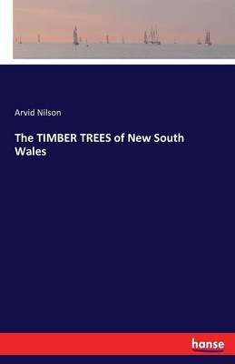 The Timber Trees of New South Wales (Paperback): Arvid, Nilson,