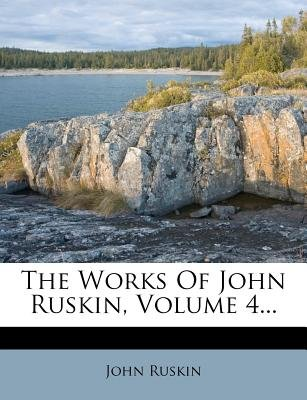 The Works of John Ruskin, Volume 4 (Paperback): John Ruskin