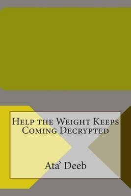 Help the Weight Keeps Coming (Paperback): Ata' S Deeb