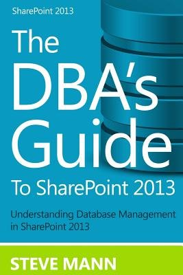 The Dba's Guide to Sharepoint 2013 (Paperback): Steven Mann