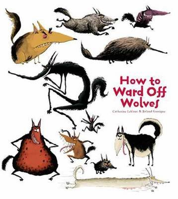 How to Ward Off Wolves (Hardcover): Catherine Leblanc, Roland Garrigue