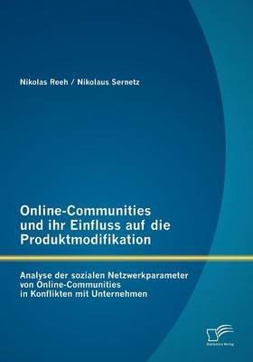 Online-Communities Und Ihr Einfluss Auf Die Produktmodifikation - Analyse Der Sozialen Netzwerkparameter Von Online-Communities...