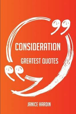 Consideration Greatest Quotes - Quick, Short, Medium or Long Quotes. Find the Perfect Consideration Quotations for All...