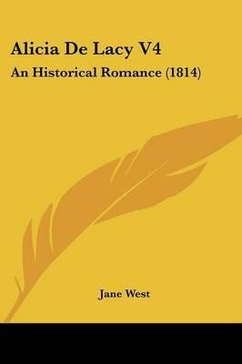 Alicia de Lacy V4 - An Historical Romance (1814) (Paperback): Jane West