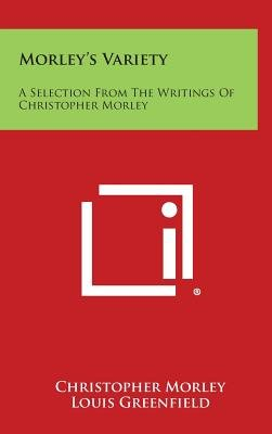 Morley's Variety - A Selection from the Writings of Christopher Morley (Hardcover): Christopher Morley