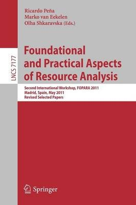 Foundational and Practical Aspects of Resource Analysis - Second International Workshop, FOPARA 2011, Madrid, Spain, May 19,...