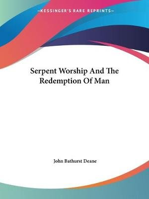 Serpent Worship and the Redemption of Man (Paperback): John Bathurst Deane